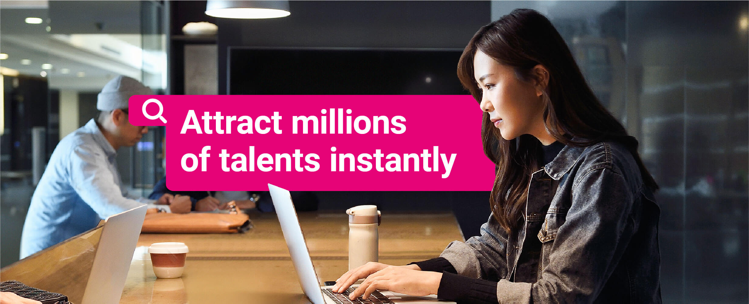 Attract millions of talents instantly
