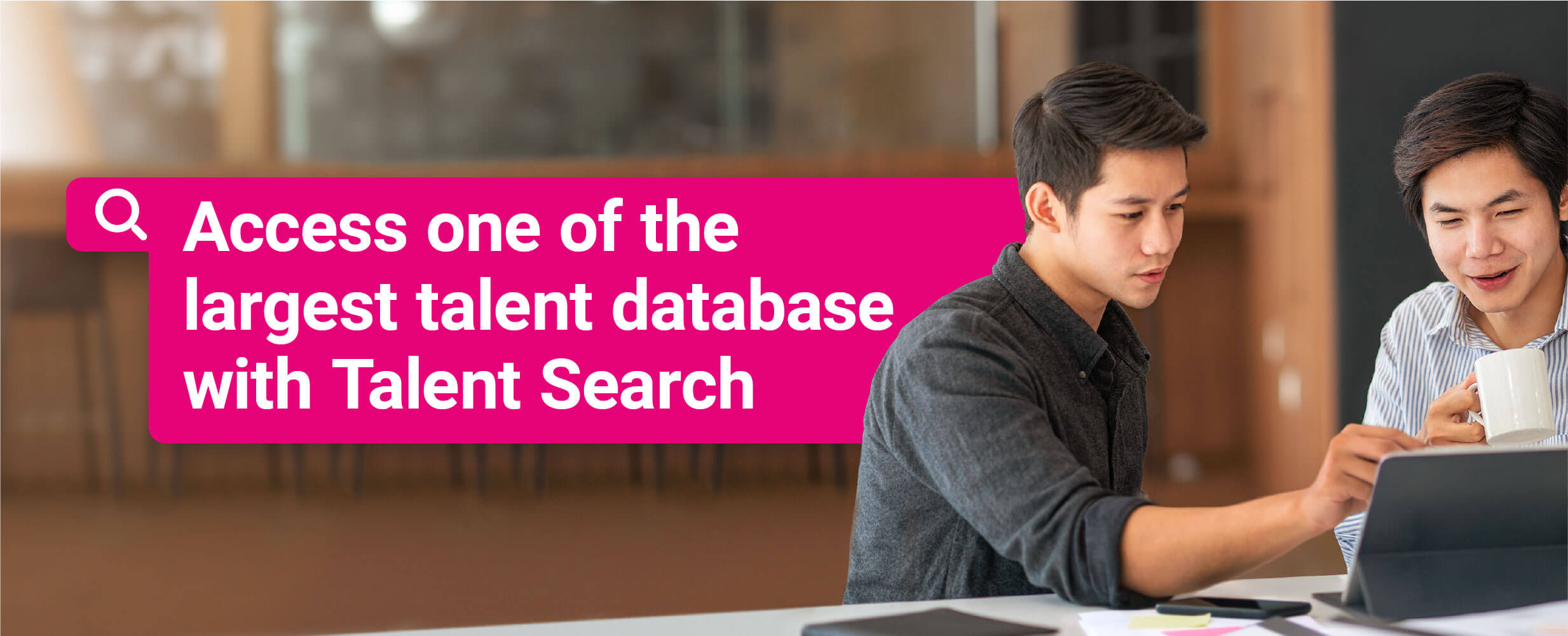 Access one of the largest talent database with Talent Search