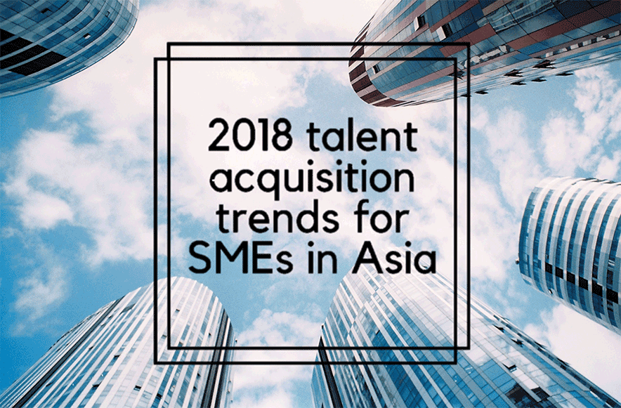 2018 talent acquisition trends for SMEs in Asia