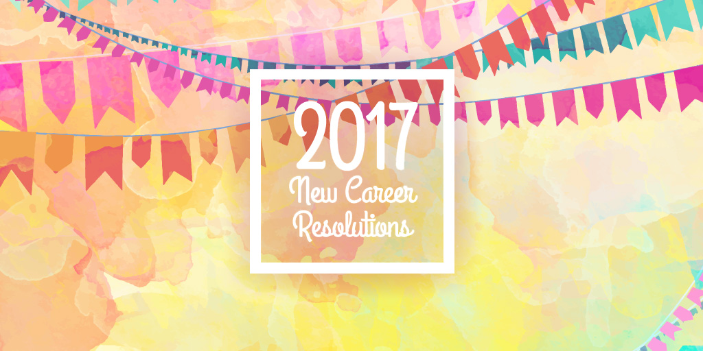 5 Career Resolutions You Need to Make for 2017